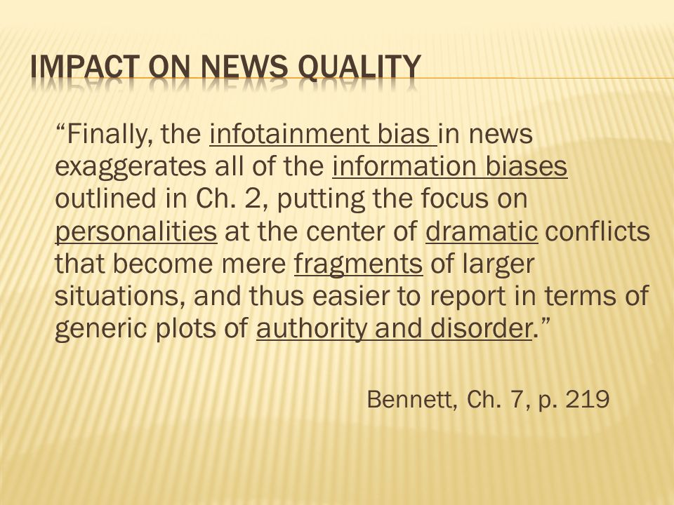 Finally, the infotainment bias in news exaggerates all of the information biases outlined in Ch.