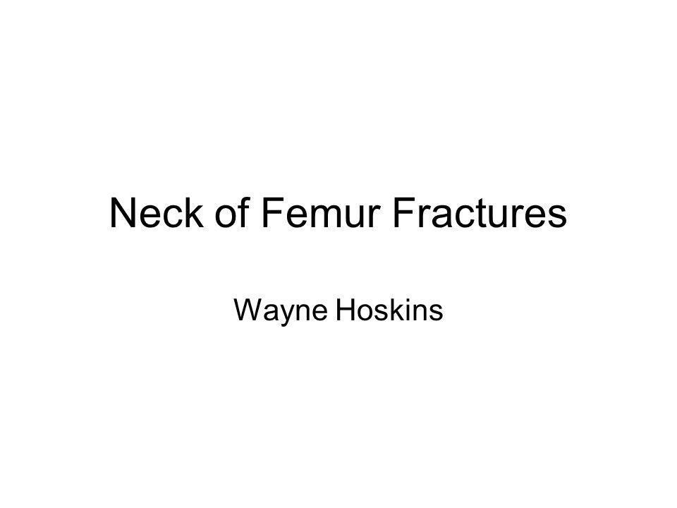 Neck of Femur Fractures Wayne Hoskins