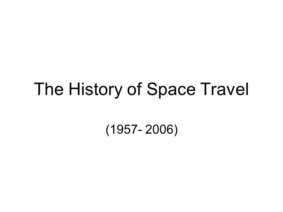 The History of Space Travel (1957- 2006)