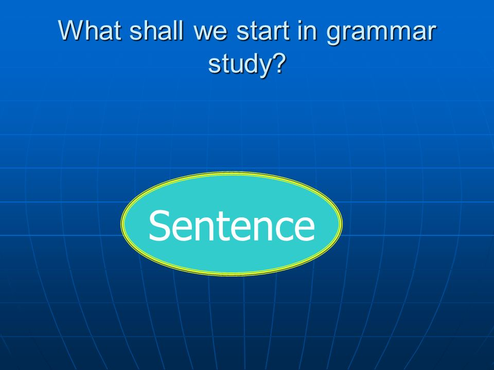 What shall we start in grammar study? Sentence