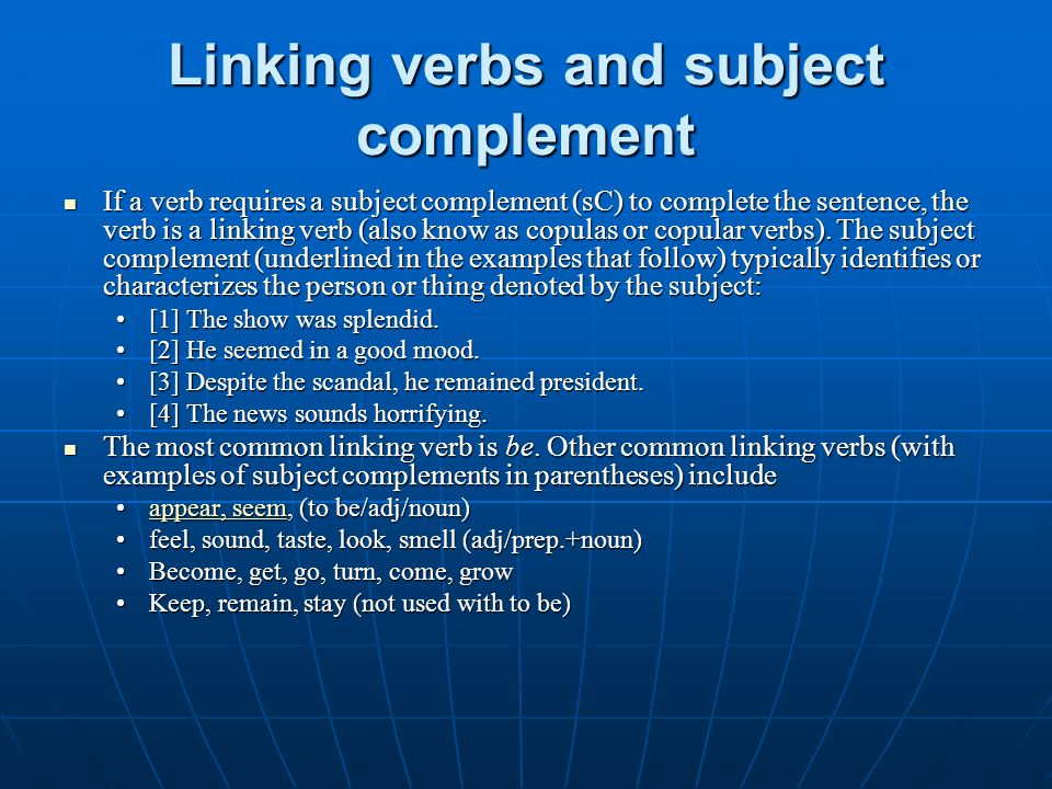 Linking verbs and subject complement If a verb requires a subject complement (sC) to complete the sentence, the verb is a linking verb (also know as c