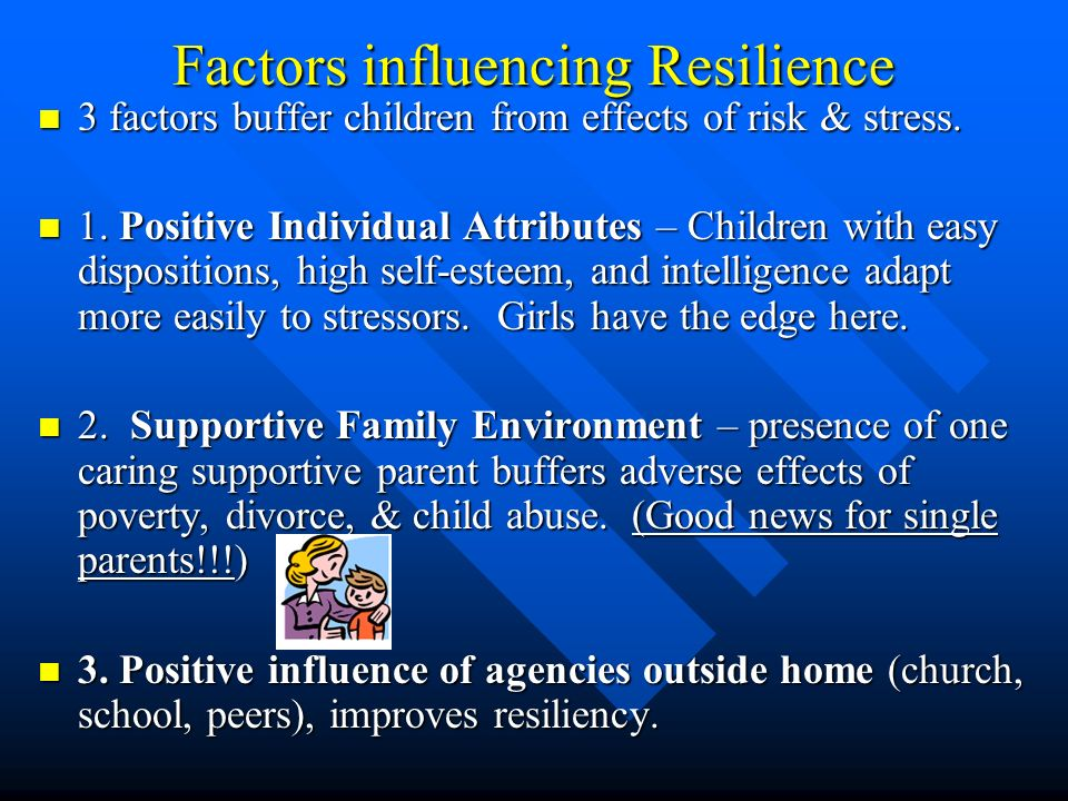 Factors influencing Resilience 3 factors buffer children from effects of risk & stress. 3 factors buffer children from effects of risk & stress. 1. Po