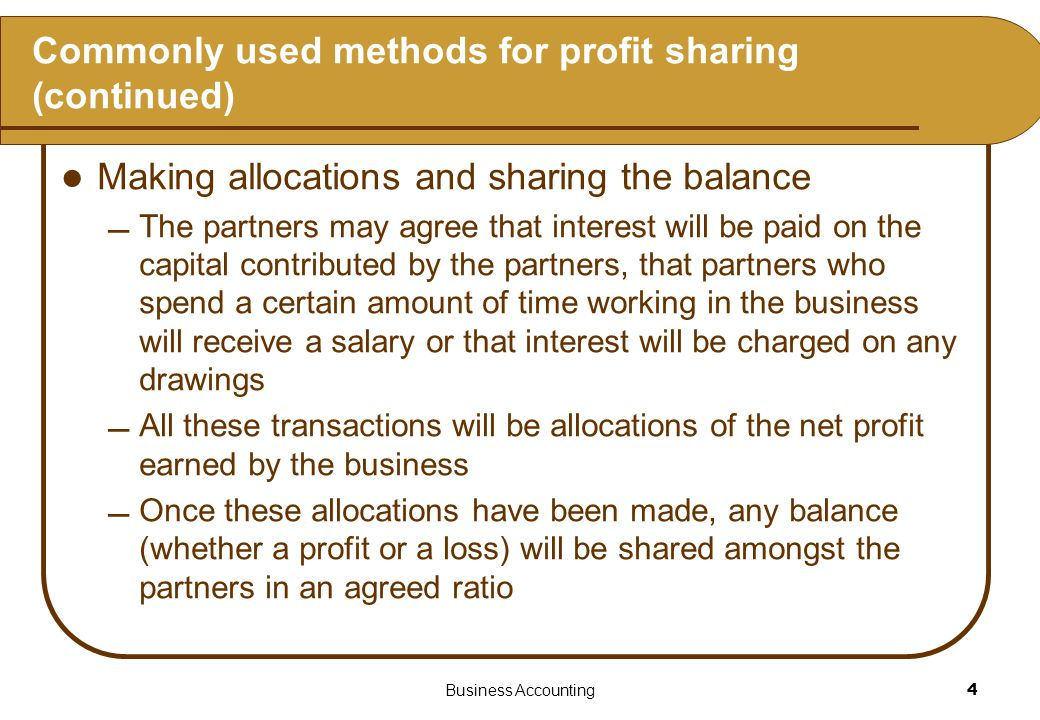 Business Accounting4 Commonly used methods for profit sharing (continued) Making allocations and sharing the balance The partners may agree that inter