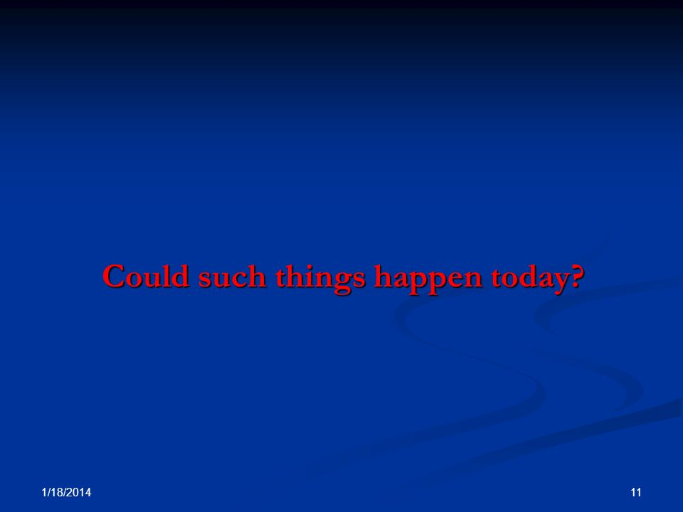 Could such things happen today? Could such things happen today? 1/18/2014 11