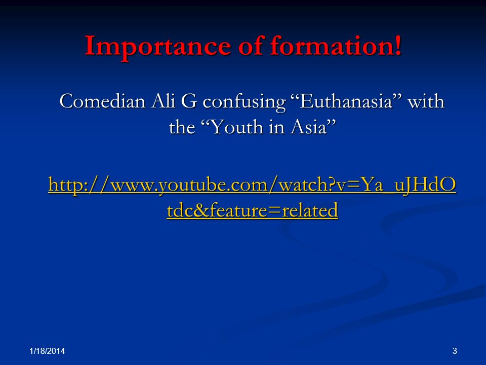 Importance of formation! Comedian Ali G confusing Euthanasia with the Youth in Asia http://www.youtube.com/watch?v=Ya_uJHdO tdc&feature=related http:/