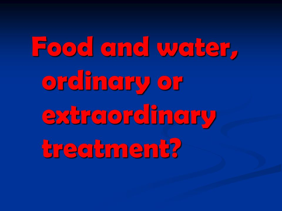 Food and water, ordinary or extraordinary treatment?
