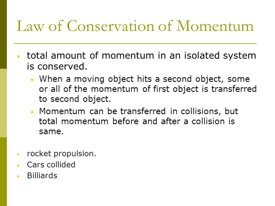 Law of Conservation of Momentum total amount of momentum in an isolated system is conserved. When a moving object hits a second object, some or all of