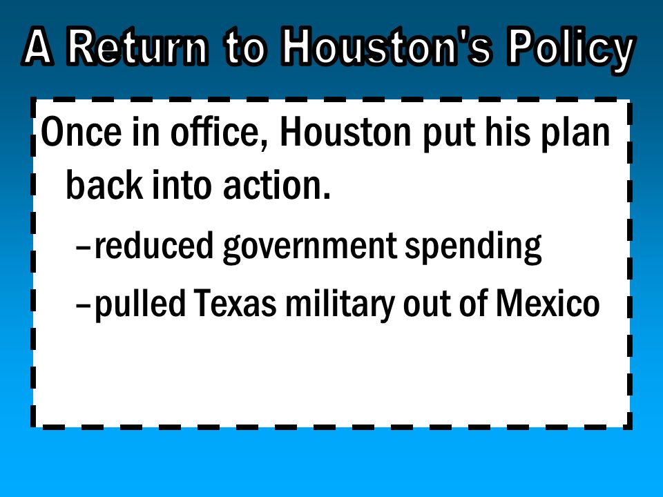 Sam Houston as President Again Since the Texas constitution stated that you could not be president for two consecutive terms, Lamar was not eligible t