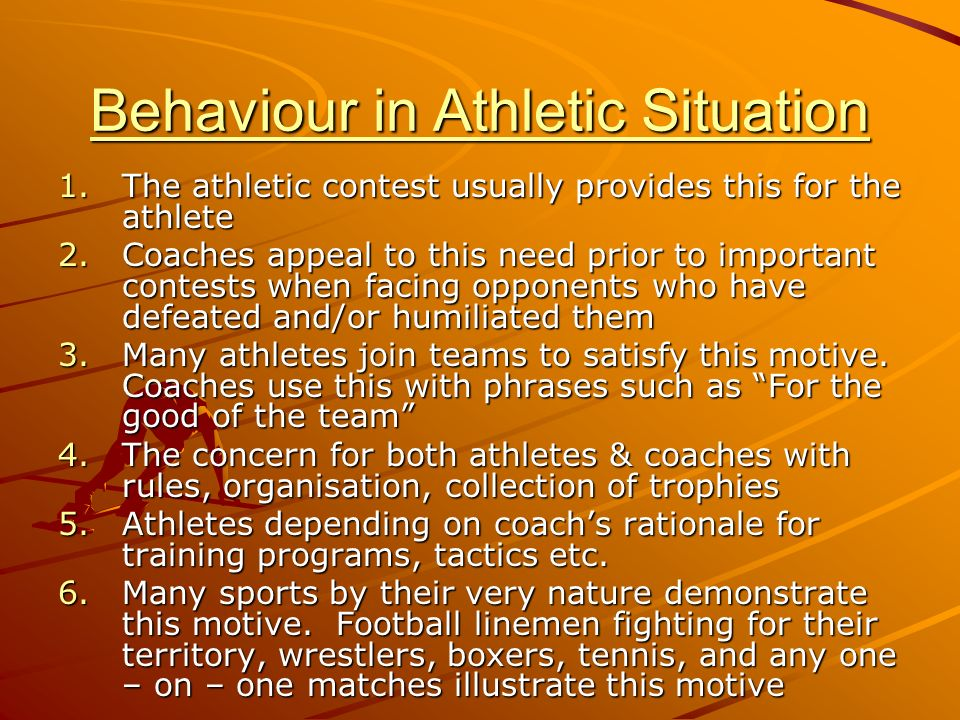 Behaviour in Athletic Situation 1.The athletic contest usually provides this for the athlete 2.Coaches appeal to this need prior to important contests