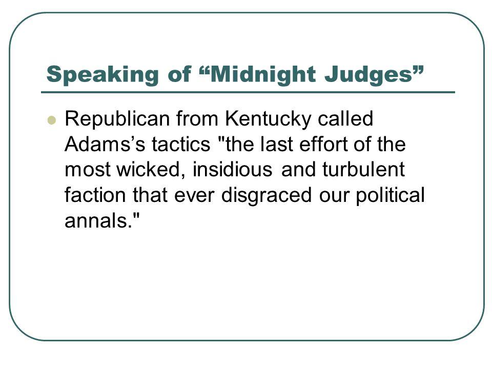 Speaking of Midnight Judges Republican from Kentucky called Adamss tactics