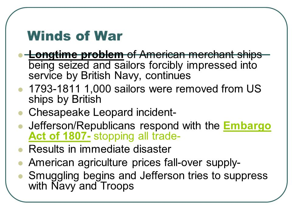 Winds of War Longtime problem of American merchant ships being seized and sailors forcibly impressed into service by British Navy, continues 1793-1811