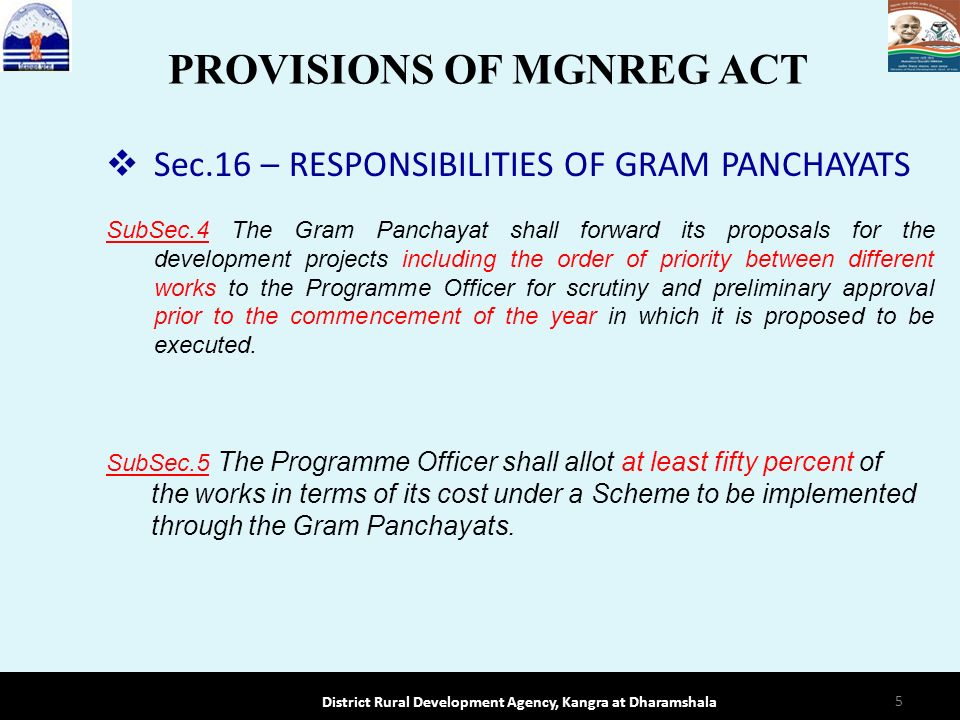 Sec.16 – RESPONSIBILITIES OF GRAM PANCHAYATS SubSec.4 The Gram Panchayat shall forward its proposals for the development projects including the order of priority between different works to the Programme Officer for scrutiny and preliminary approval prior to the commencement of the year in which it is proposed to be executed.