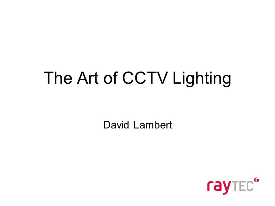 The Art of CCTV Lighting David Lambert