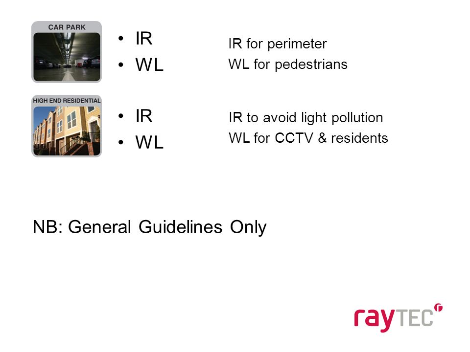 IR for perimeter WL for pedestrians IR WL IR to avoid light pollution WL for CCTV & residents IR WL NB: General Guidelines Only