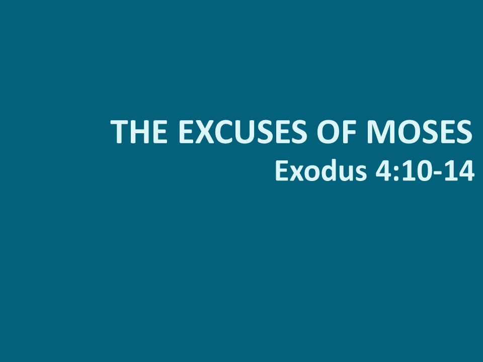 THE EXCUSES OF MOSES Exodus 4:10-14