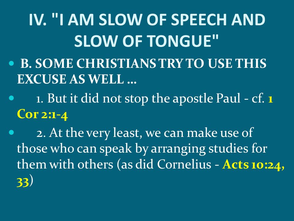 B. SOME CHRISTIANS TRY TO USE THIS EXCUSE AS WELL … 1. But it did not stop the apostle Paul - cf. 1 Cor 2:1-4 2. At the very least, we can make use of