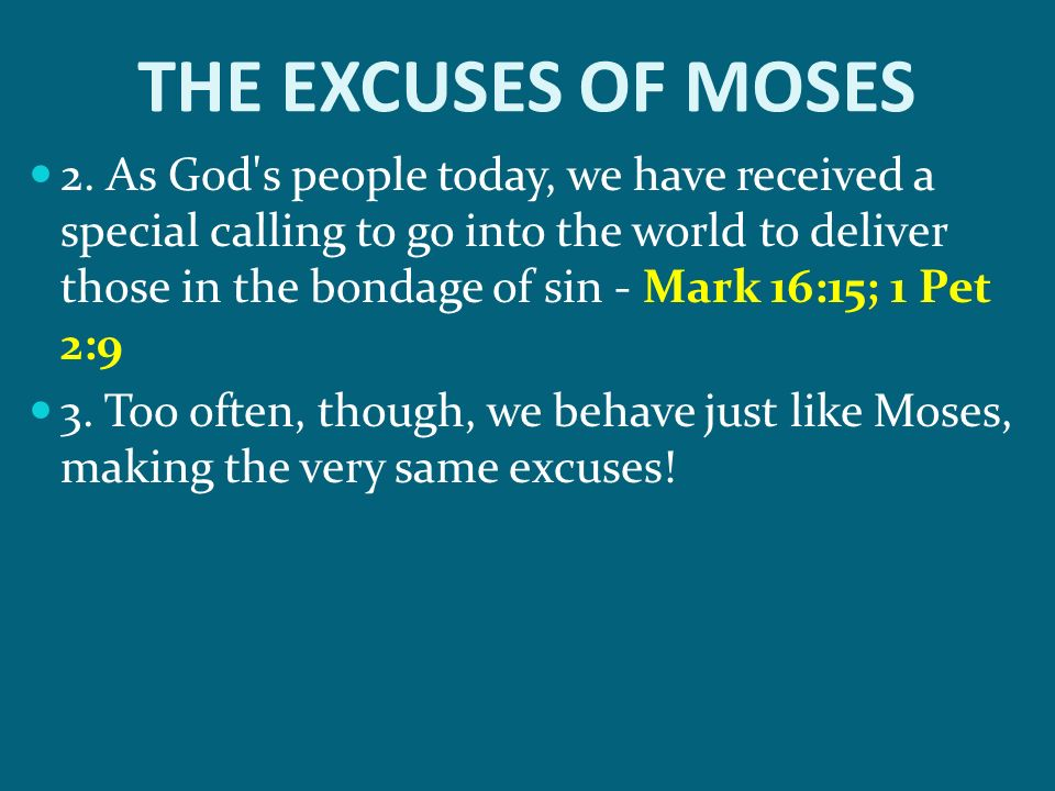THE EXCUSES OF MOSES 2. As God's people today, we have received a special calling to go into the world to deliver those in the bondage of sin - Mark 1