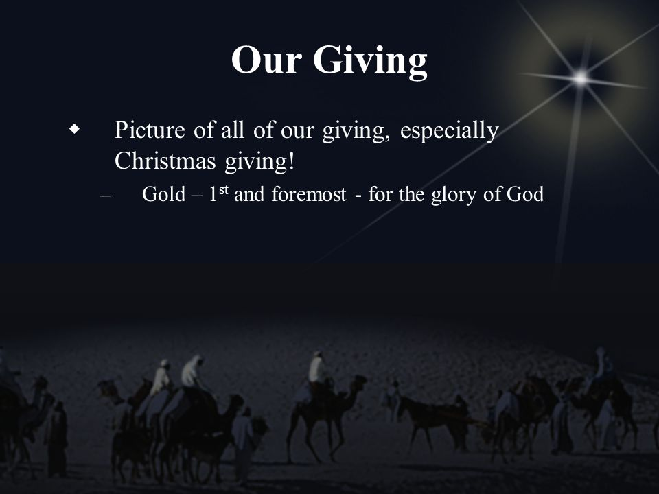 Our Giving Picture of all of our giving, especially Christmas giving.