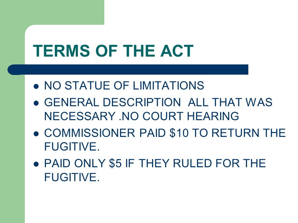 TERMS OF THE ACT NO STATUE OF LIMITATIONS GENERAL DESCRIPTION ALL THAT WAS NECESSARY.NO COURT HEARING COMMISSIONER PAID $10 TO RETURN THE FUGITIVE. PA