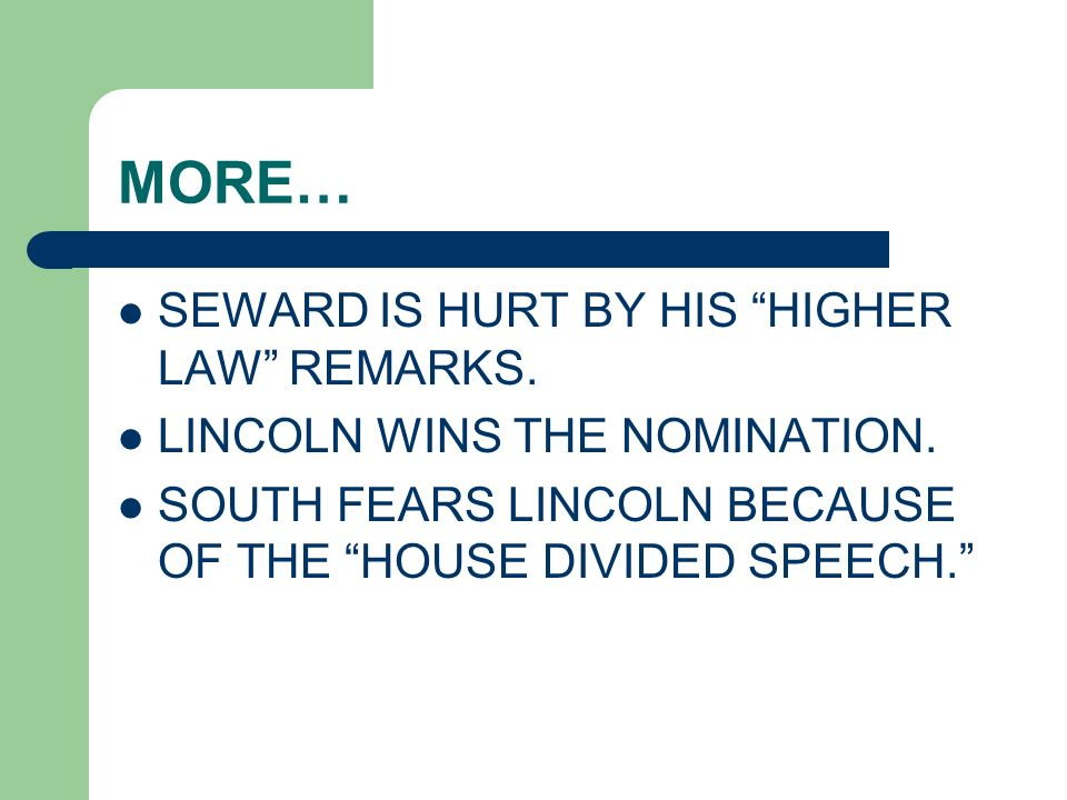 MORE… SEWARD IS HURT BY HIS HIGHER LAW REMARKS. LINCOLN WINS THE NOMINATION. SOUTH FEARS LINCOLN BECAUSE OF THE HOUSE DIVIDED SPEECH.