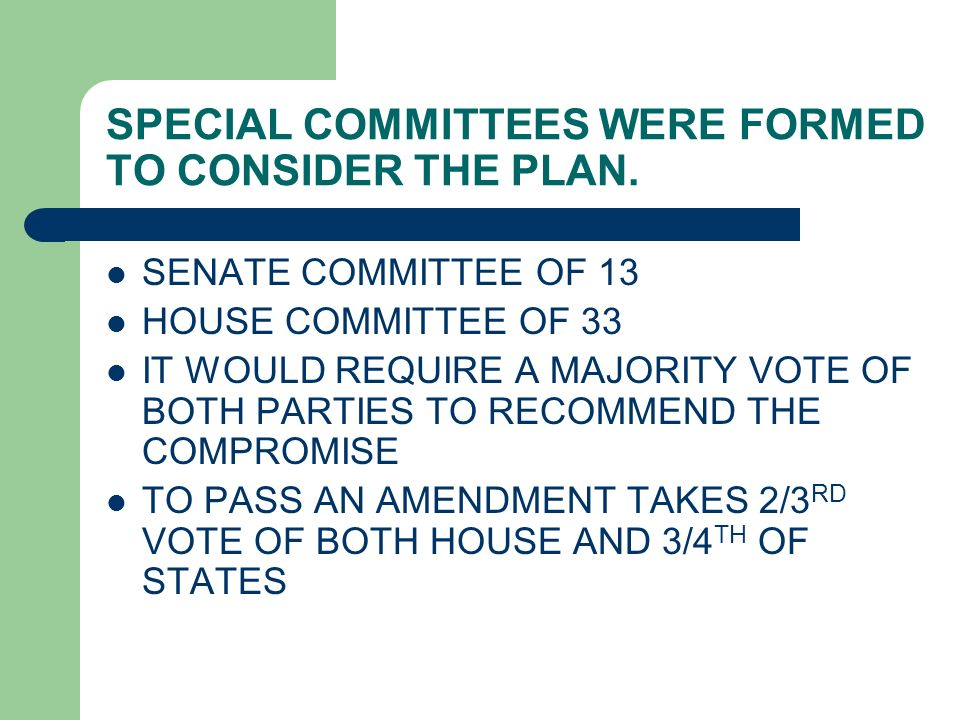 SPECIAL COMMITTEES WERE FORMED TO CONSIDER THE PLAN. SENATE COMMITTEE OF 13 HOUSE COMMITTEE OF 33 IT WOULD REQUIRE A MAJORITY VOTE OF BOTH PARTIES TO