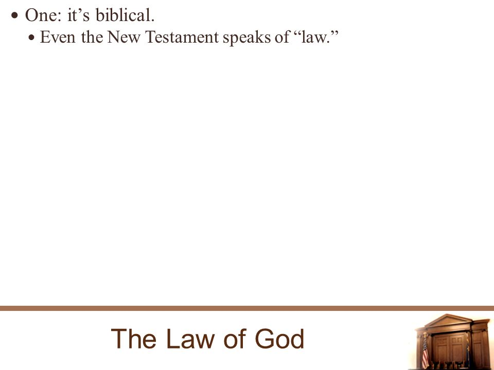 The Law of God One: its biblical. Even the New Testament speaks of law.
