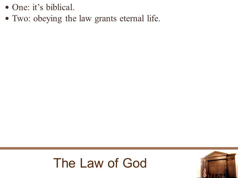 The Law of God One: its biblical. Two: obeying the law grants eternal life.