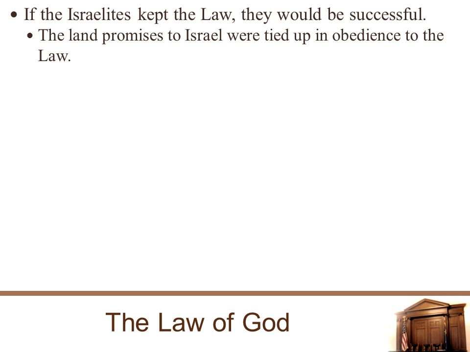 The Law of God If the Israelites kept the Law, they would be successful.
