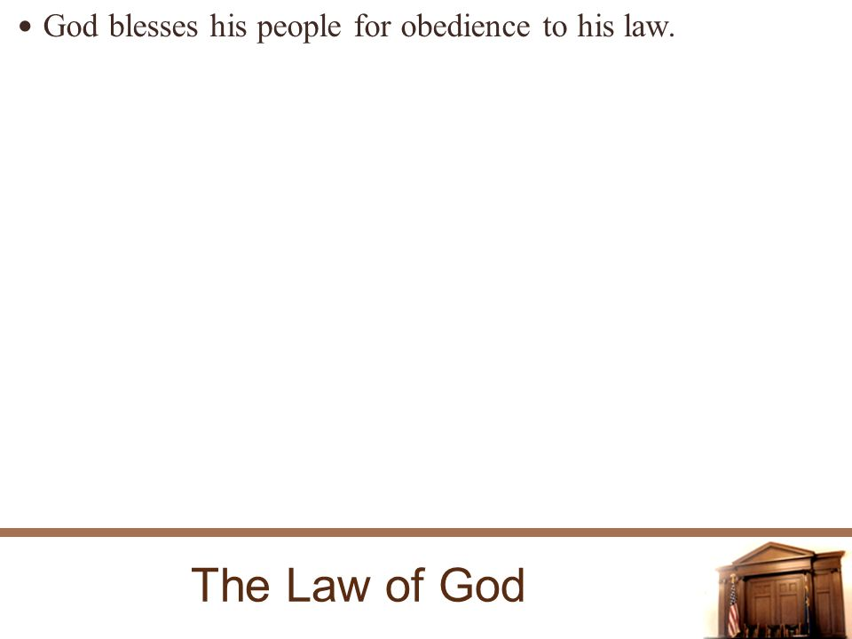 The Law of God God blesses his people for obedience to his law.