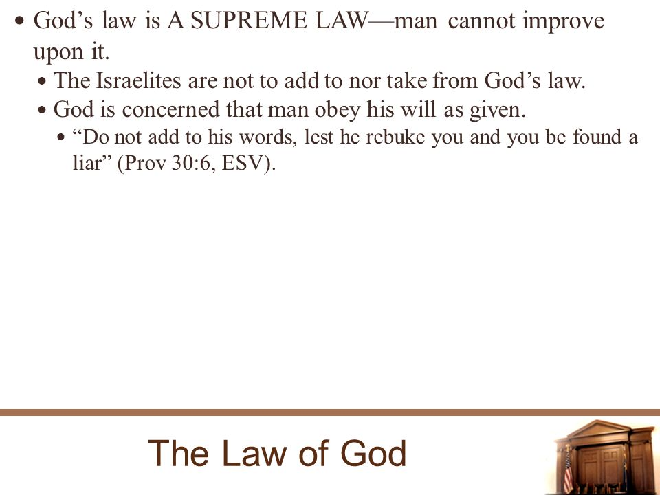 The Law of God Gods law is A SUPREME LAWman cannot improve upon it.