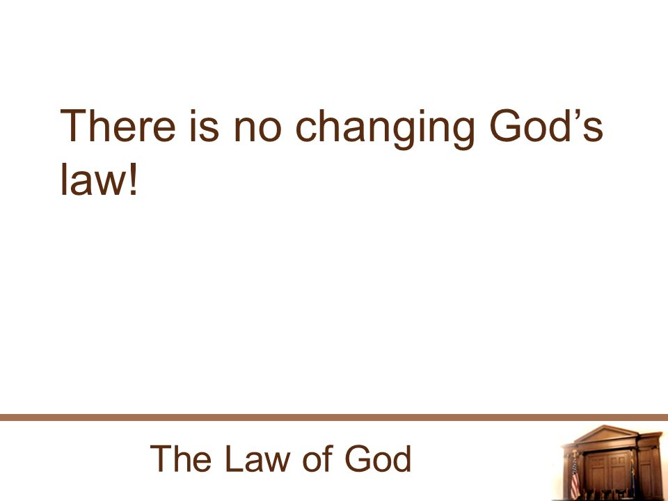 The Law of God There is no changing Gods law!