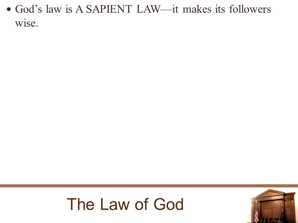 The Law of God Gods law is A SAPIENT LAWit makes its followers wise.