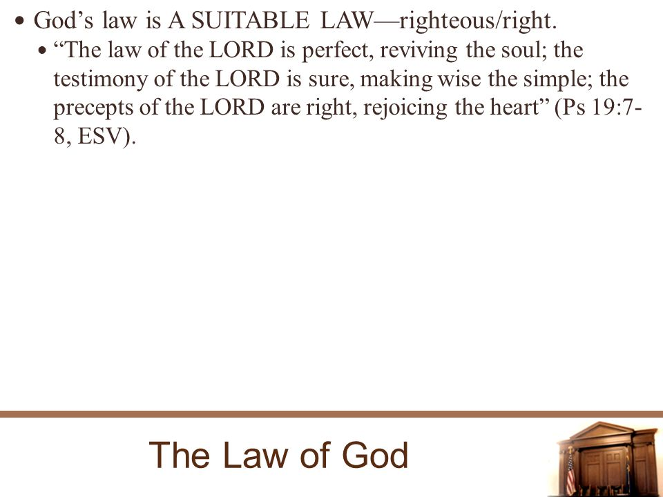 The Law of God Gods law is A SUITABLE LAWrighteous/right.