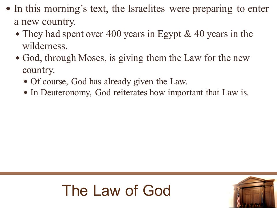 The Law of God In this mornings text, the Israelites were preparing to enter a new country.