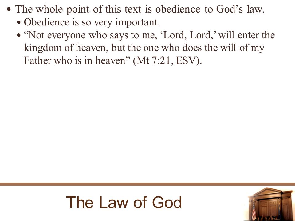 The Law of God The whole point of this text is obedience to Gods law.