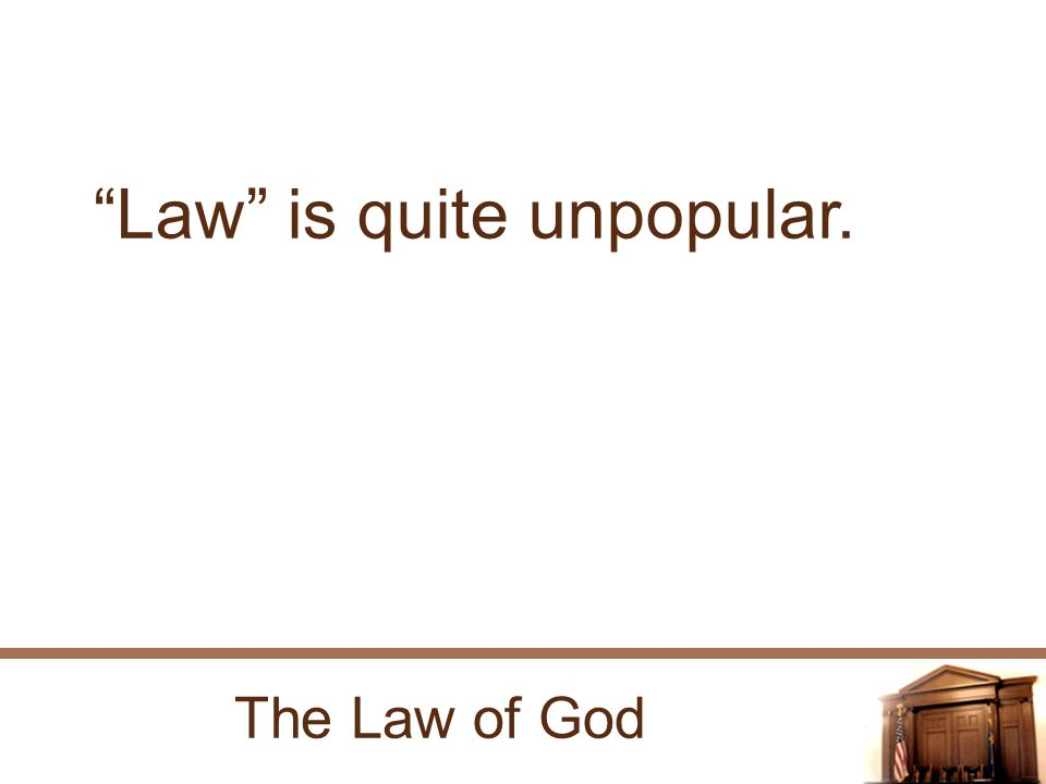 The Law of God Law is quite unpopular.