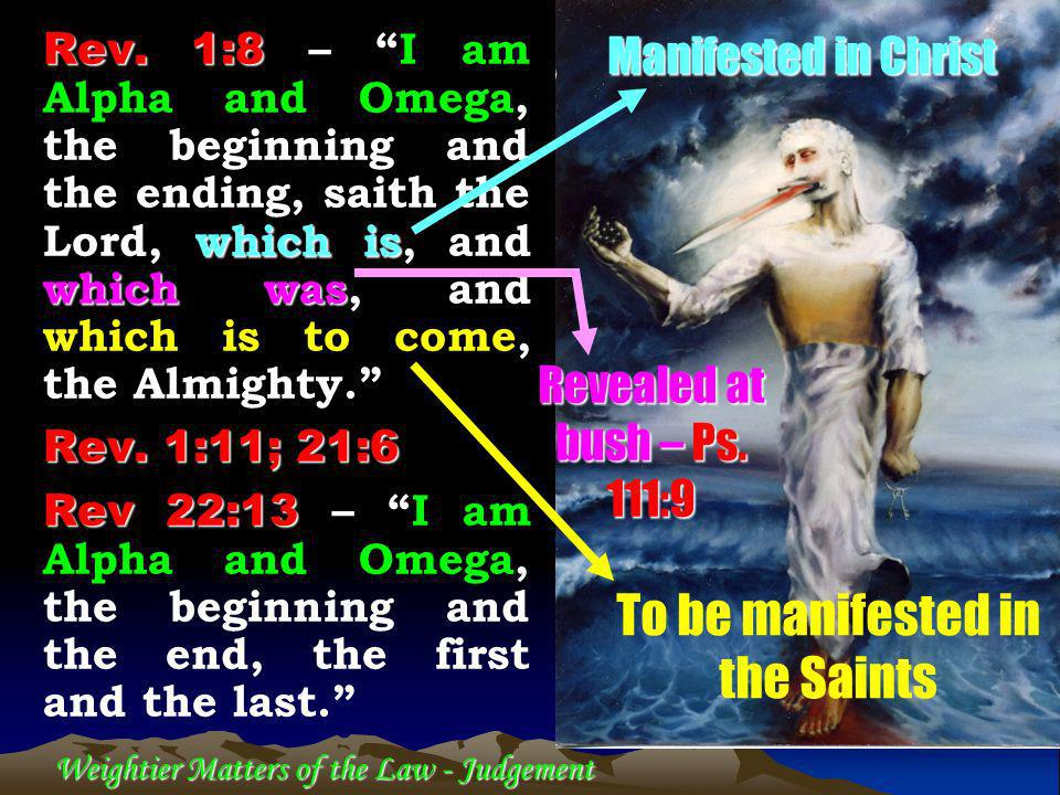 Weightier Matters of the Law - Judgement Rev. 1:8 which is which was Rev. 1:8 – I am Alpha and Omega, the beginning and the ending, saith the Lord, wh