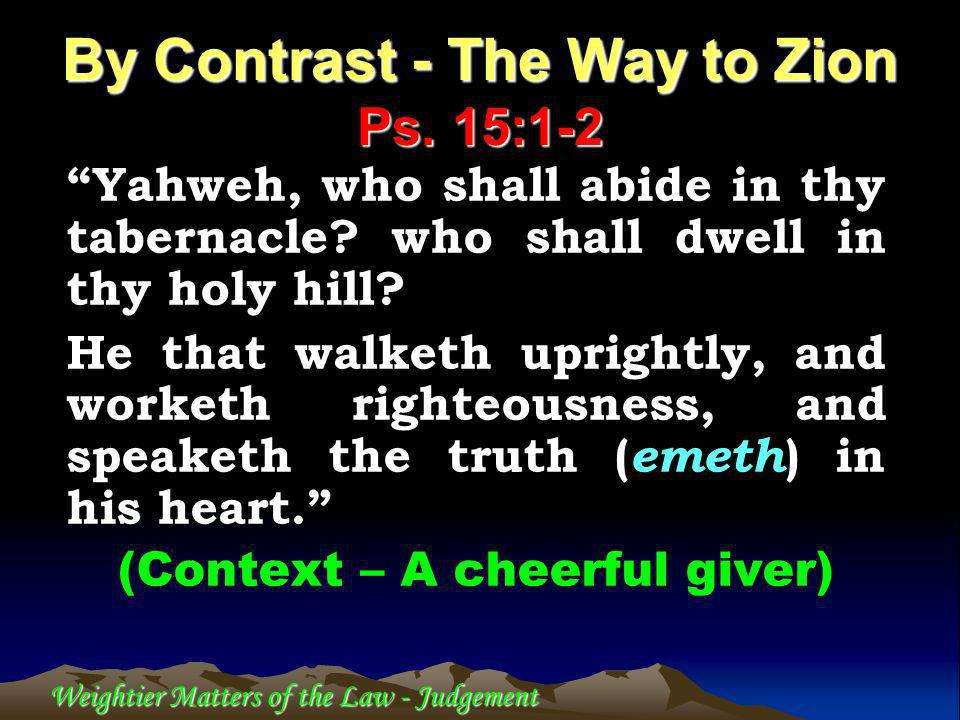 Weightier Matters of the Law - Judgement Yahweh, who shall abide in thy tabernacle? who shall dwell in thy holy hill? He that walketh uprightly, and w
