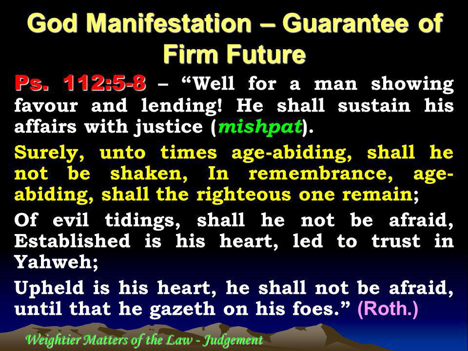 Weightier Matters of the Law - Judgement Ps. 112:5-8 Ps. 112:5-8 – Well for a man showing favour and lending! He shall sustain his affairs with justic
