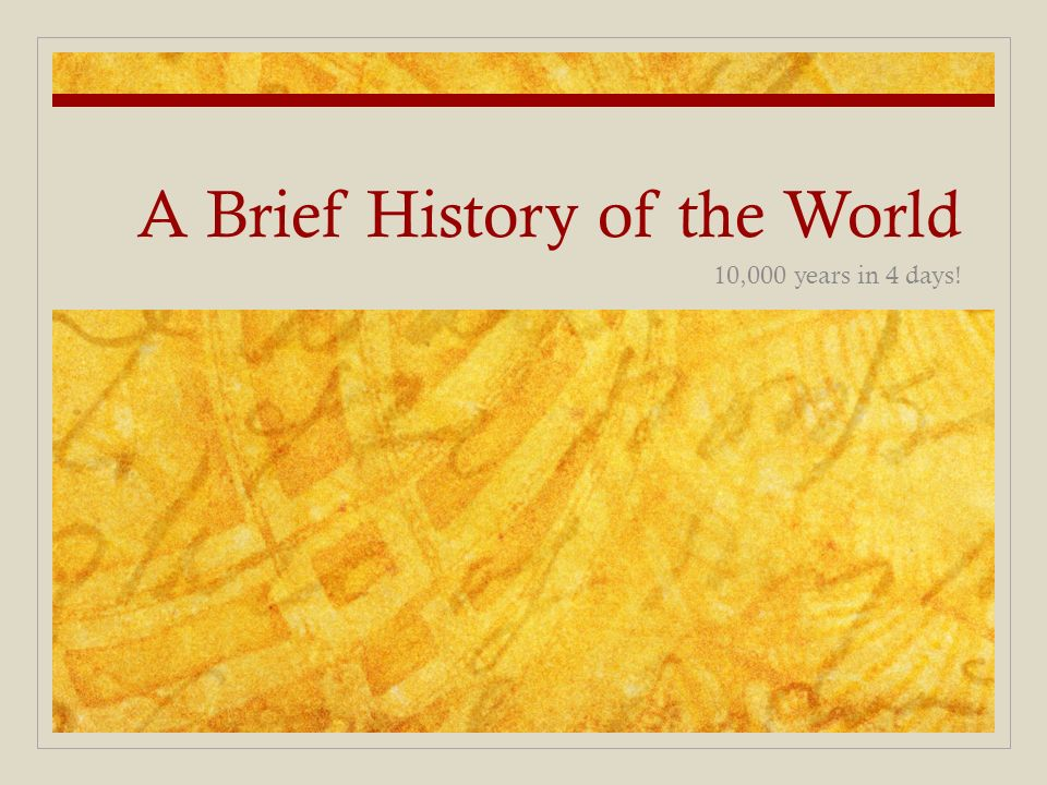 A Brief History of the World 10,000 years in 4 days!
