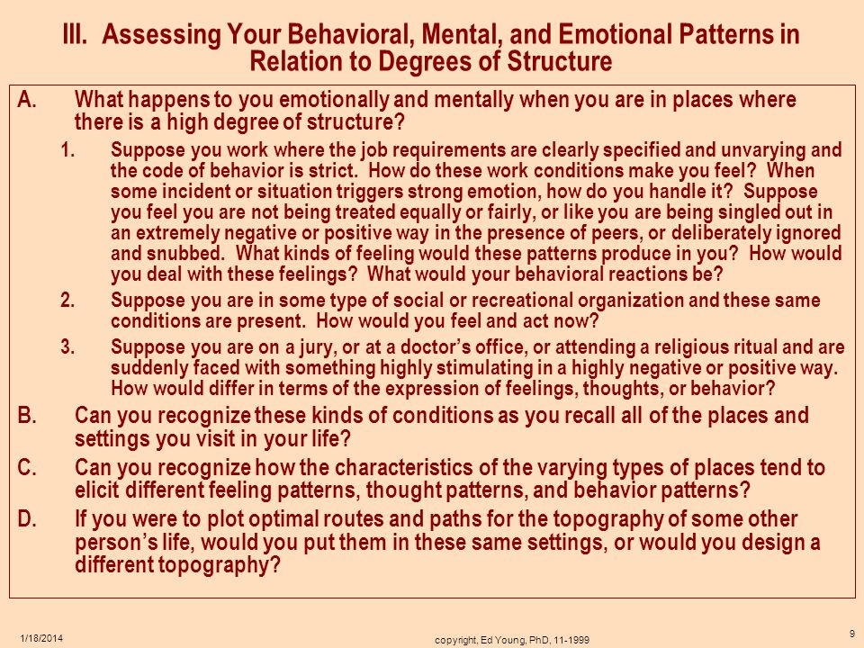 copyright, Ed Young, PhD, 11-1999 8 1/18/2014 II. Assessing Your Behavioral, Mental, and Emotional Patterns in Relation to Degrees of Structure A.What