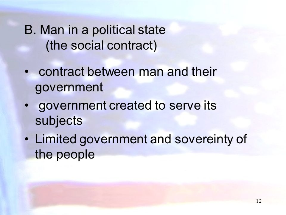 11 John Locke - English - (1632-1704) Two Treatises on Civil Government 1690 A. Man in a state of nature man is bound by natural law can be discovered