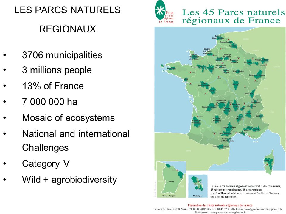 LES PARCS NATURELS REGIONAUX 3706 municipalities 3 millions people 13% of France 7 000 000 ha Mosaic of ecosystems National and international Challeng