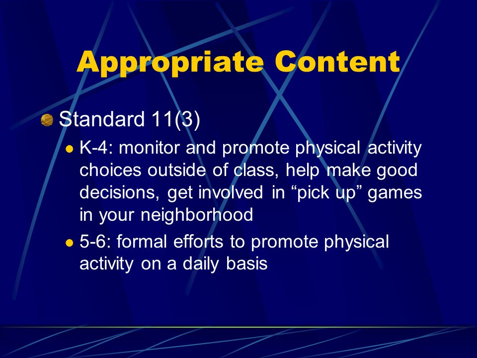 Appropriate Content Standard 11(3) K-4: monitor and promote physical activity choices outside of class, help make good decisions, get involved in pick