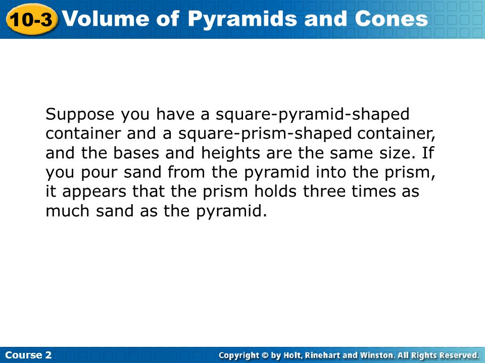 Suppose you have a square-pyramid-shaped container and a square-prism-shaped container, and the bases and heights are the same size. If you pour sand