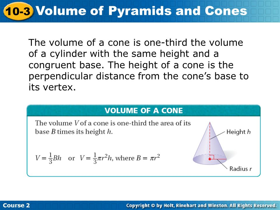 The volume of a cone is one-third the volume of a cylinder with the same height and a congruent base. The height of a cone is the perpendicular distan