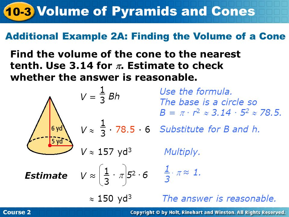 Find the volume of the cone to the nearest tenth. Use 3.14 for. Estimate to check whether the answer is reasonable. Additional Example 2A: Finding the