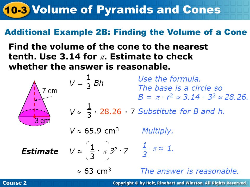 Find the volume of the cone to the nearest tenth. Use 3.14 for. Estimate to check whether the answer is reasonable. Additional Example 2B: Finding the