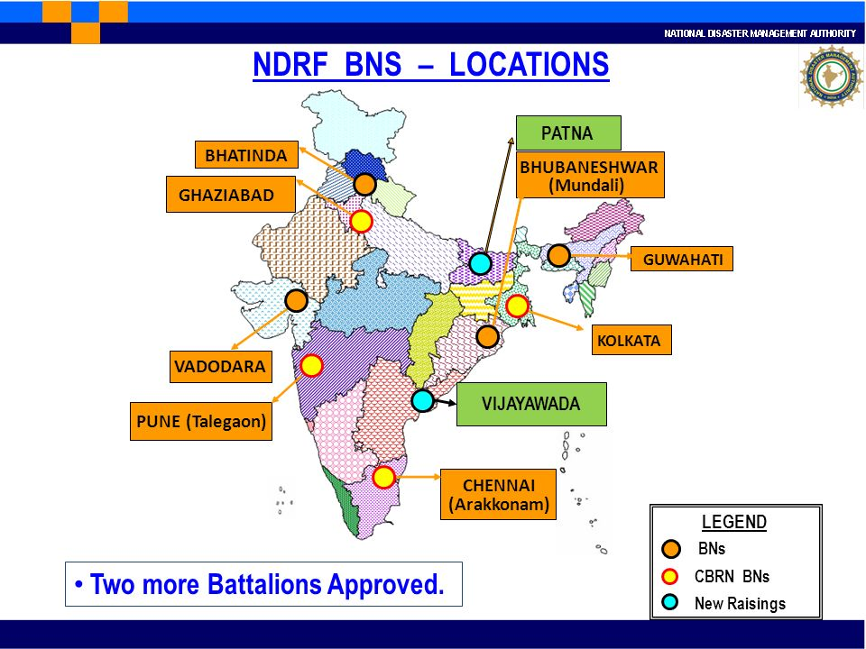 NDRF BNS – LOCATIONS BHATINDA GHAZIABAD VADODARA PUNE(Talegaon) BHUBANESHWAR (Mundali) KOLKATA GUWAHATI PATNA CHENNAI (Arakkonam) LEGEND BNs CBRN BNs