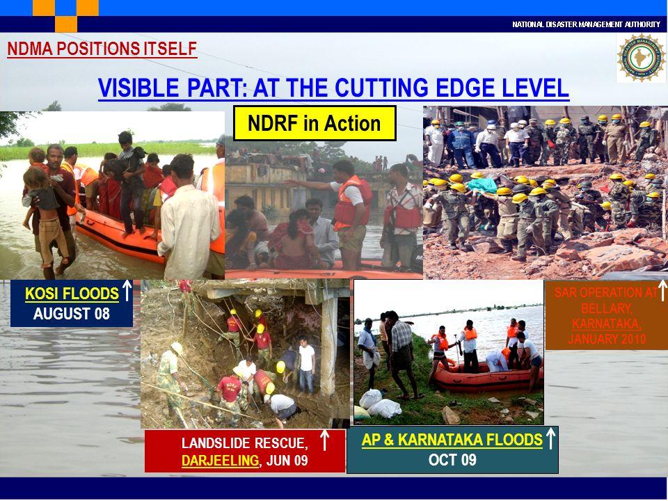 VISIBLE PART: AT THE CUTTING EDGE LEVEL KOSI FLOODS AUGUST 08 LANDSLIDE RESCUE, DARJEELING, JUN 09 AP & KARNATAKA FLOODS OCT 09 SAR OPERATION AT BELLA